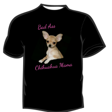 Bad Ass Chihuahua Mama  T-Shirt