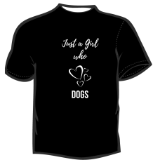 Just a Girl who Loves Dogs  - Black T-shirt