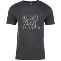 Ok, But First Tequila T-Shirt for Men or Women