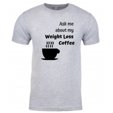 Ask Me About My Weight Loss Coffee - Black Lettering